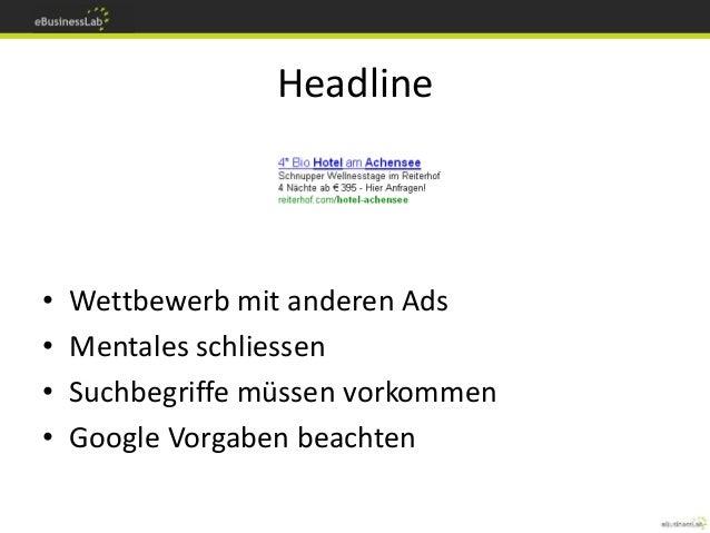 Headline • Wettbewerb mit anderen Ads • Mentales schliessen • Suchbegriffe müssen vorkommen • Google Vorgaben beachten