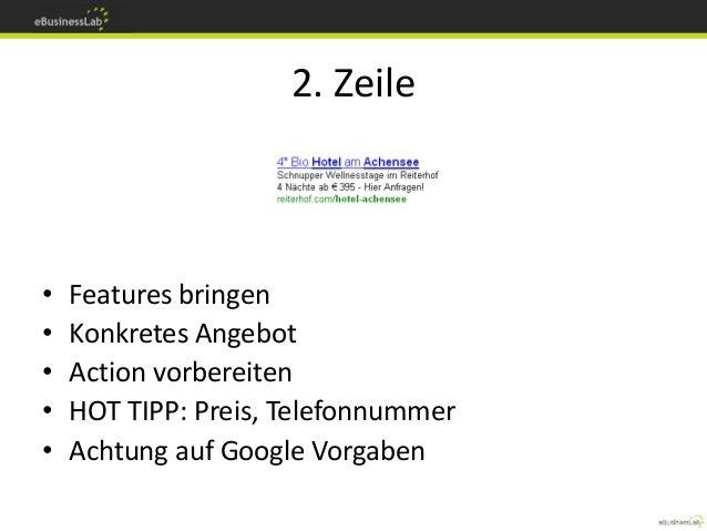 2. Zeile • Features bringen • Konkretes Angebot • Action vorbereiten • HOT TIPP: Preis, Telefonnummer • Achtung auf Google...