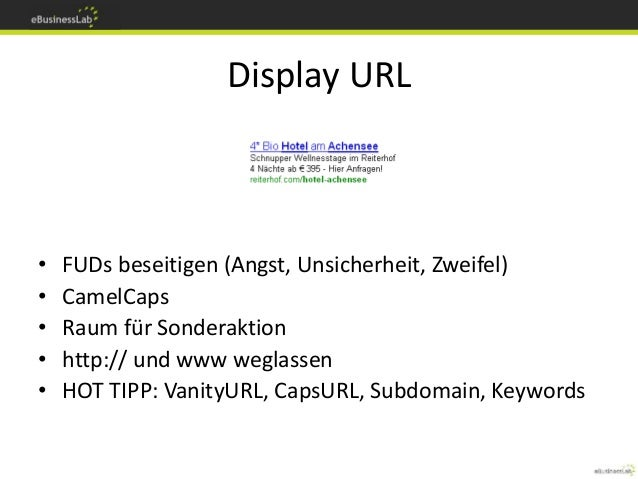 Display URL • FUDs beseitigen (Angst, Unsicherheit, Zweifel) • CamelCaps • Raum für Sonderaktion • http:// und www weglass...