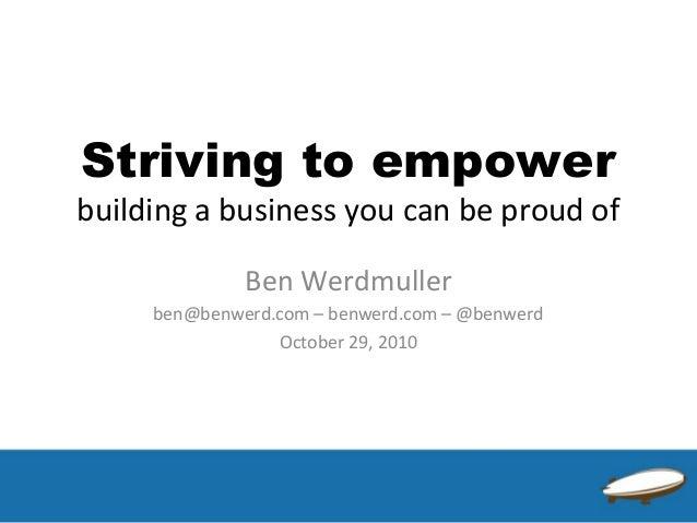 Striving to empower building a business you can be proud of Ben Werdmuller ben@benwerd.com – benwerd.com – @benwerd Octobe...