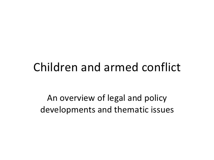 Children and armed conflict An overview of legal and policy developments and thematic issues