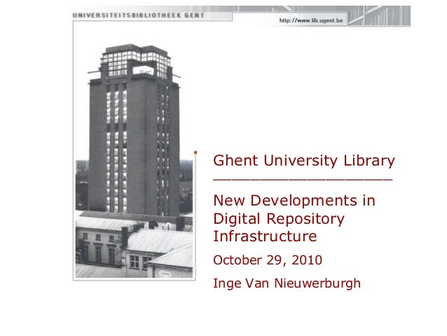 Ghent University Library ___________________ New Developments in Digital Repository Infrastructure October 29, 2010 Inge V...