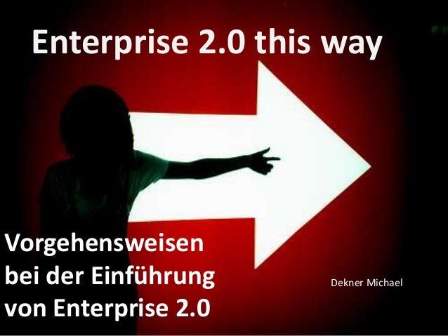 Vorgehensweisen bei der Einführung von Enterprise 2.0 Dekner Michael Enterprise 2.0 this way