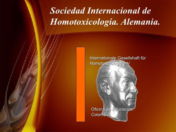 Sociedad Internacional de Homotoxicología. Alemania. Internationale Gesellshaft f ü r Homotoxicologie e.V Oficina de Educa...
