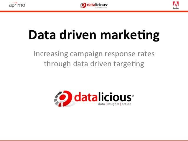Data driven marke-ng  Increasing campaign response rates     through data driven targe3ng