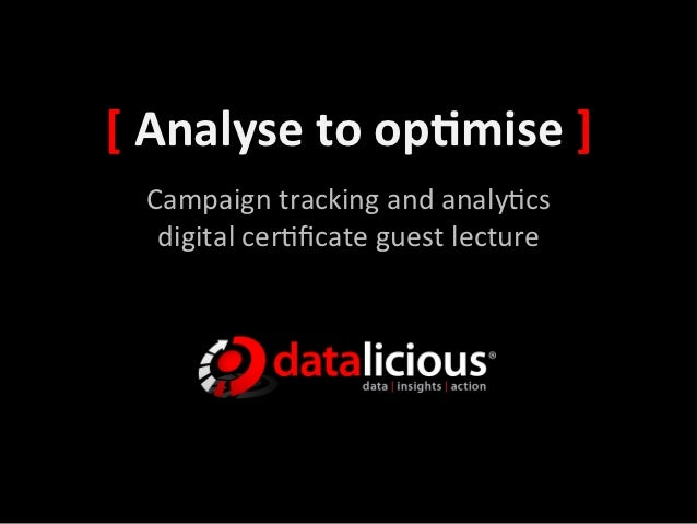 [ Analyse to op-mise ]    Campaign tracking and analy0cs     digital cer0ficate guest lecture