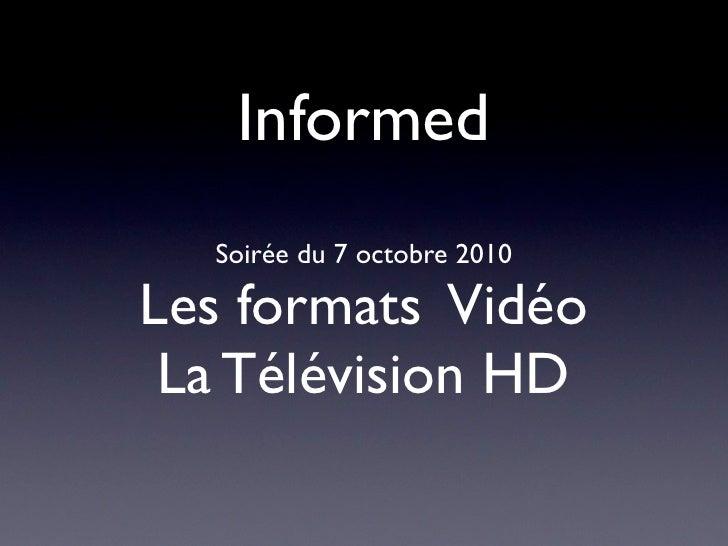Informed   Soirée du 7 octobre 2010  Les formats Vidéo  La Télévision HD