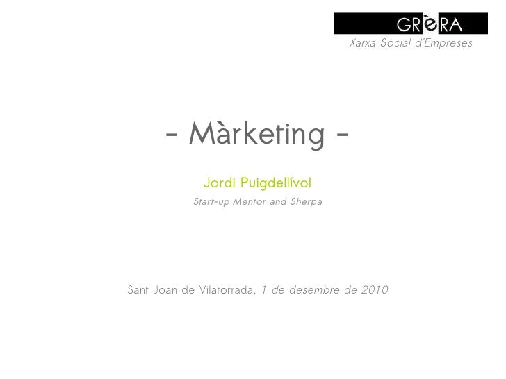 Xarxa Social dEmpreses      - Màrketing -             Jordi Puigdellívol           Start-up Mentor and SherpaSant Joan de ...