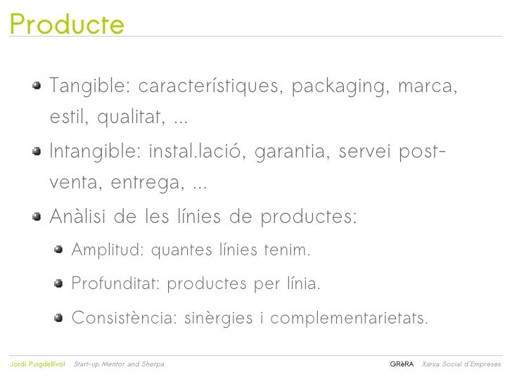 Producte            Tangible: característiques, packaging, marca,            estil, qualitat, ...            Intangible: i...
