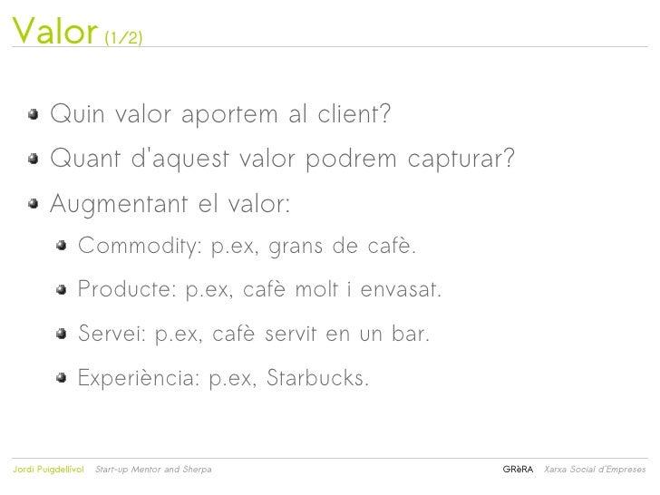 Valor (1/2)         Quin valor aportem al client?         Quant daquest valor podrem capturar?         Augmentant el valor...