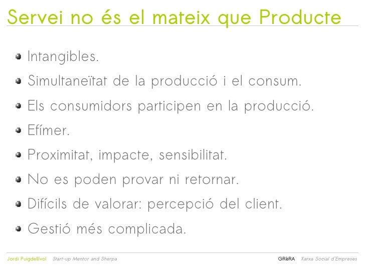 Servei no és el mateix que Producte         Intangibles.         Simultaneïtat de la producció i el consum.         Els co...