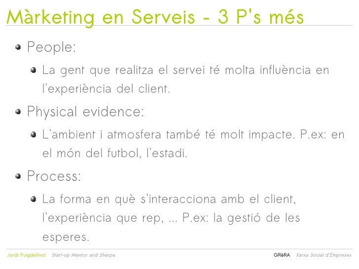Màrketing en Serveis – 3 Ps més         People:                La gent que realitza el servei té molta influència en      ...