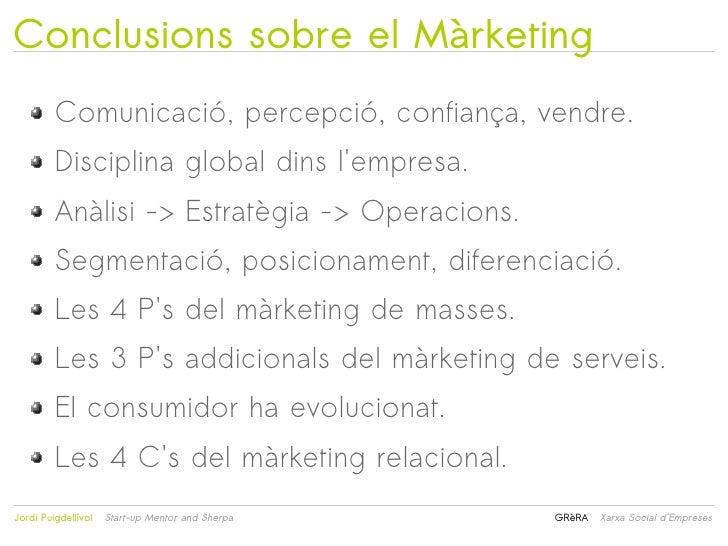 Conclusions sobre el Màrketing         Comunicació, percepció, confiança, vendre.         Disciplina global dins lempresa....