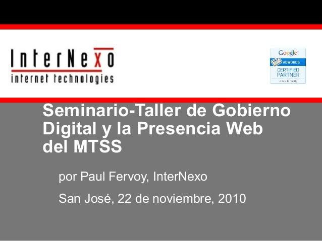 Seminario-Taller de Gobierno Digital y la Presencia Web del MTSS por Paul Fervoy, InterNexo San José, 22 de noviembre, 2010