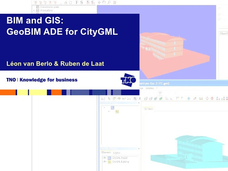 Léon van Berlo & Ruben de Laat BIM and GIS: GeoBIM ADE for CityGML