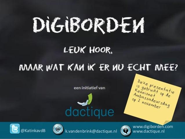@KatinkavdB k.vandenbrink@dactique.nl www.digiborden.com www.dactique.nl