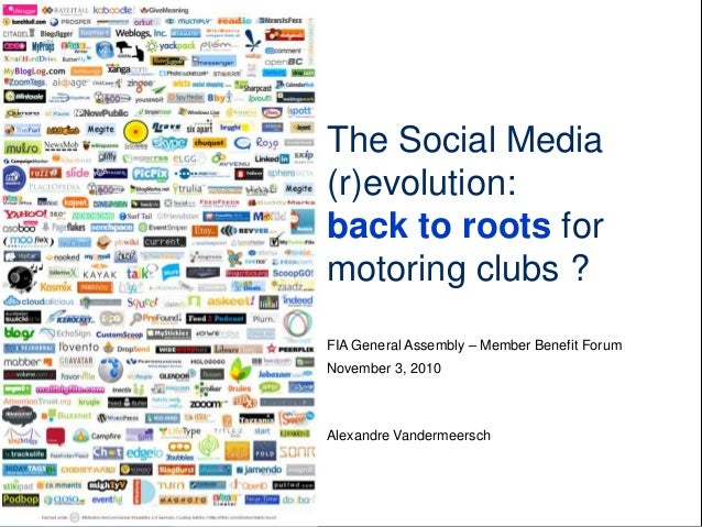 November 3, 2010 The Social Media (r)evolution: back to roots for motoring clubs ? FIA General Assembly – Member Benefit F...