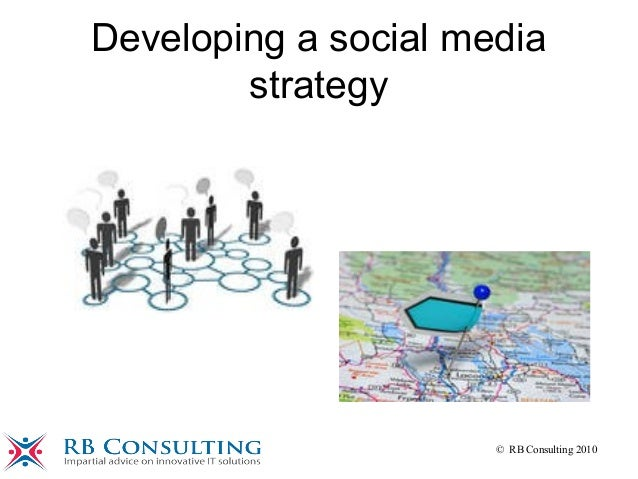 © RB Consulting 2010 Developing a social media strategy