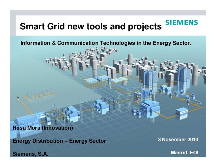 Smart Grid new tools and projects   Information & Communication Technologies in the Energy Sector.     Rosa Mora (Innovati...
