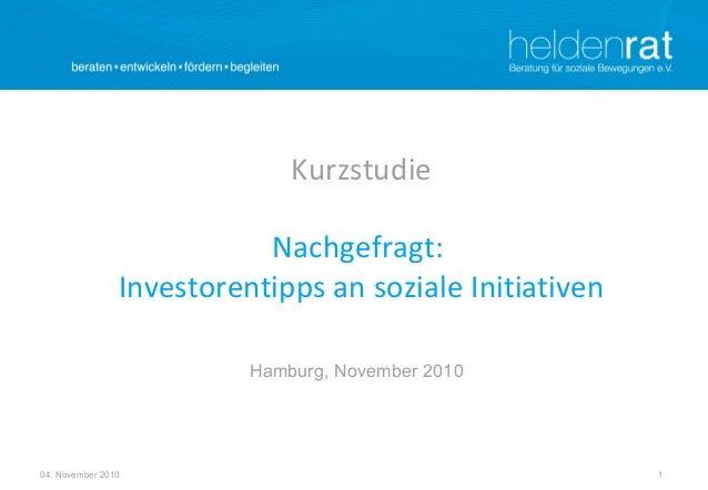 104. November 2010 Kurzstudie Nachgefragt: Investorentipps an soziale Initiativen Hamburg, November 2010