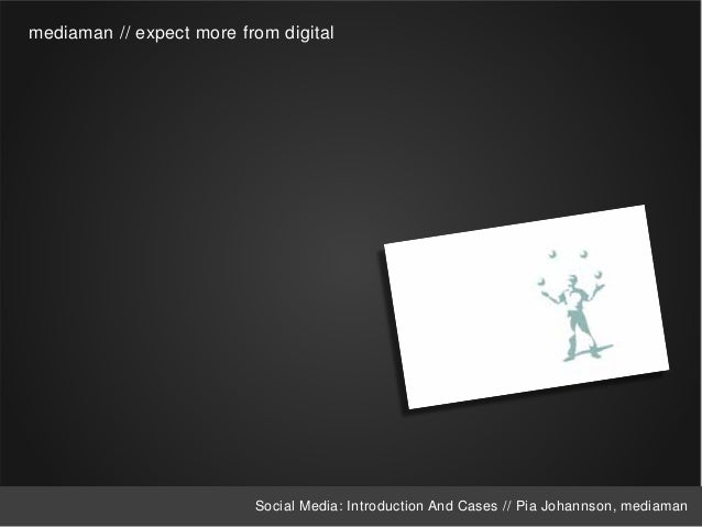 mediaman // expect more from digital                               Social Media: Introduction And Cases // Pia Johannson, ...