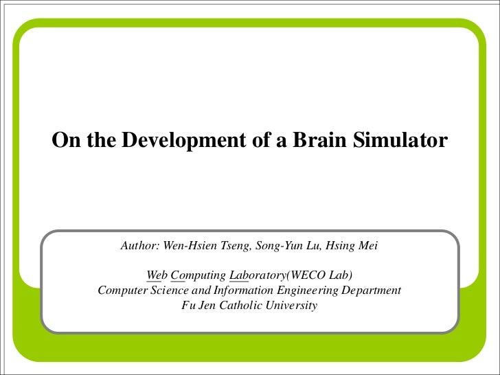 On the Development of a Brain Simulator        Author: Wen-Hsien Tseng, Song-Yun Lu, Hsing Mei            Web Computing La...