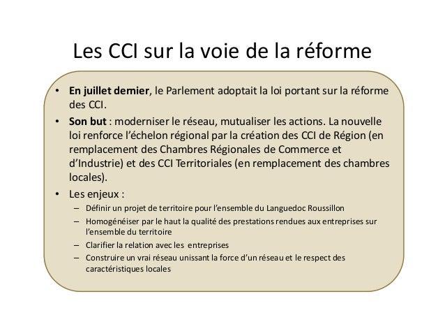 Les CCI sur la voie de la réforme • En juillet dernier, le Parlement adoptait la loi portant sur la réforme des CCI. • Son...