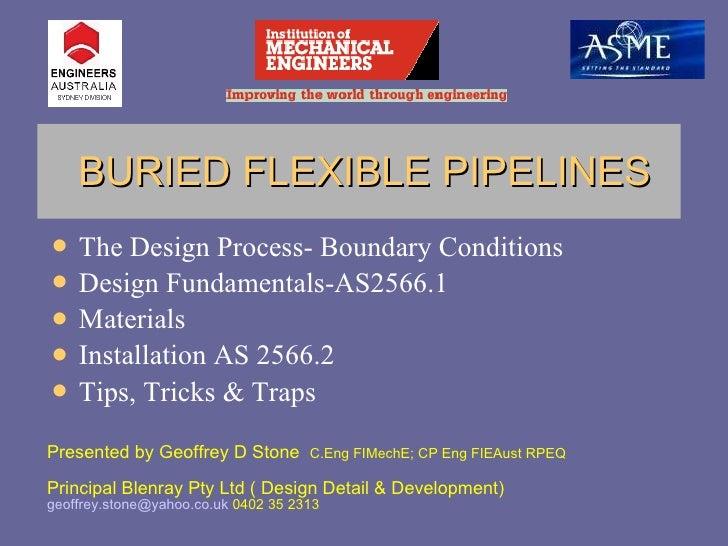 BURIED FLEXIBLE PIPELINES <ul><li>The Design Process- Boundary Conditions </li></ul><ul><li>Design Fundamentals-AS2566.1 <...