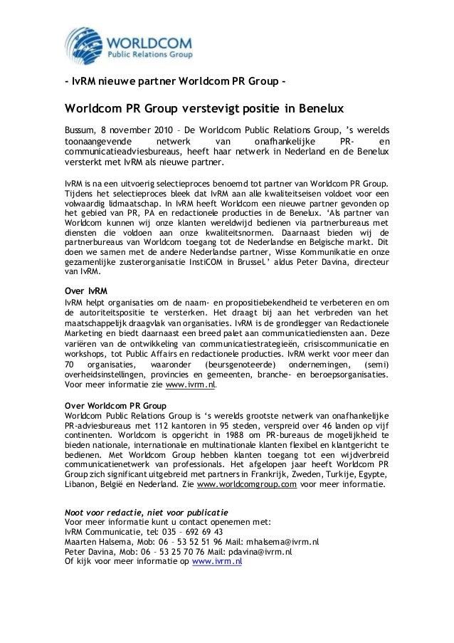 - IvRM nieuwe partner Worldcom PR Group - Worldcom PR Group verstevigt positie in Benelux Bussum, 8 november 2010 – De Wor...