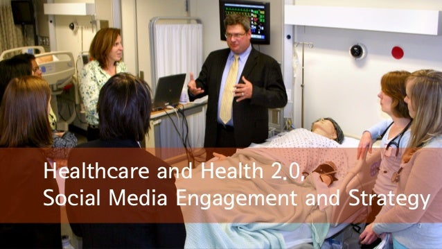 Healthcare and Health 2.0, Social Media Engagement and Strategy