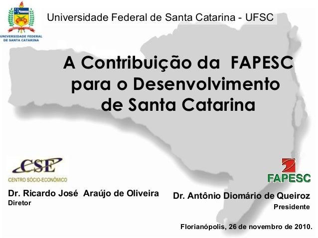 Universidade Federal de Santa Catarina - UFSC             A Contribuição da FAPESC              para o Desenvolvimento    ...