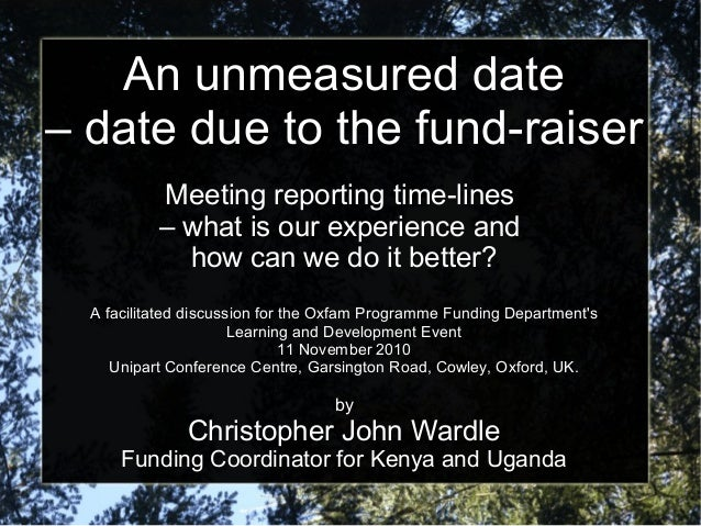 An unmeasured date– date due to the fund-raiser           Meeting reporting time-lines           – what is our experience ...