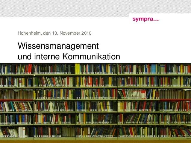 Hohenheim, den 13. November 2010 1 | Workshop Wissensmanagement und interne Kommunikation | 13. November 2010 © sympra Wis...