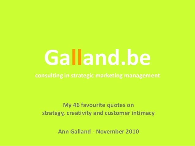 Galland.be Galland.be consulting in strategic marketing management My 46 favourite quotes on strategy, creativity and cust...