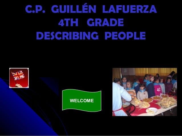 C.P. GUILLÉN LAFUERZAC.P. GUILLÉN LAFUERZA 4TH GRADE4TH GRADE DESCRIBING PEOPLEDESCRIBING PEOPLE WELCOME