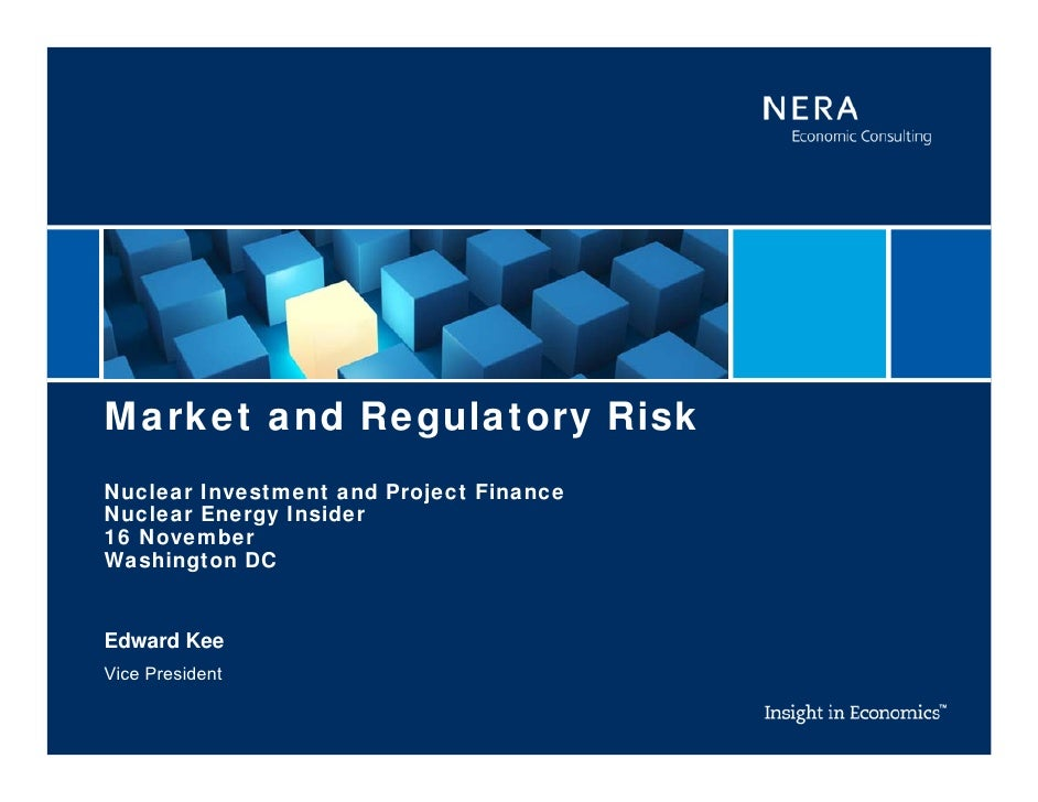 Market and Regulatory RiskNuclear Investment and Project FinanceNuclear Energy Insider16 NovemberWashington DCEdward KeeVi...