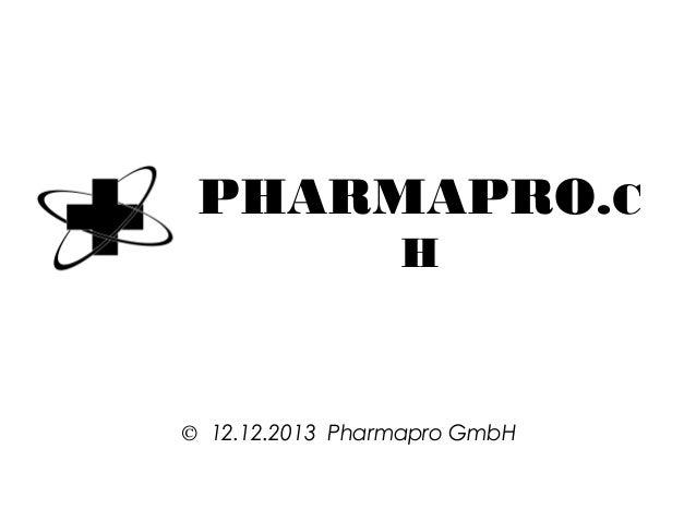 PHARMAPRO.C H  © 12.12.2013 Pharmapro GmbH