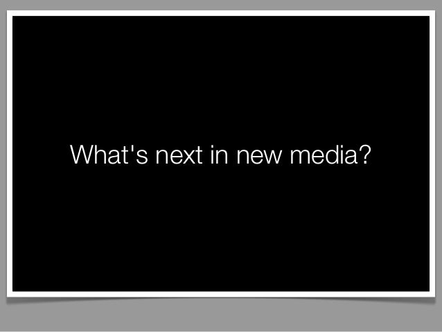 What's next in new media?