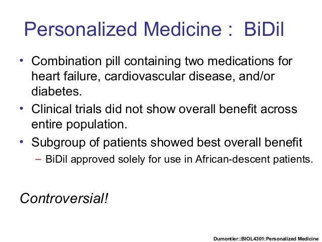Dumontier::BIOL4301:Personalized Medicine Personalized Medicine : BiDil • Combination pill containing two medications for ...
