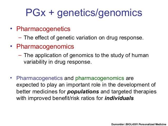 Dumontier::BIOL4301:Personalized Medicine PGx + genetics/genomics • Pharmacogenetics – The effect of genetic variation on ...