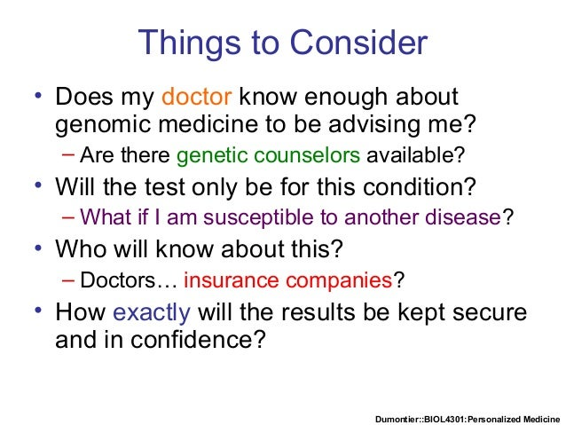 Dumontier::BIOL4301:Personalized Medicine Things to Consider • Does my doctor know enough about genomic medicine to be adv...