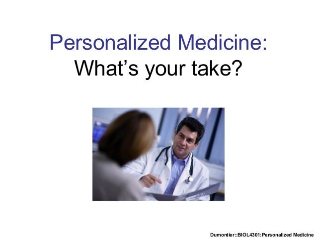 Dumontier::BIOL4301:Personalized Medicine Personalized Medicine: What's your take?