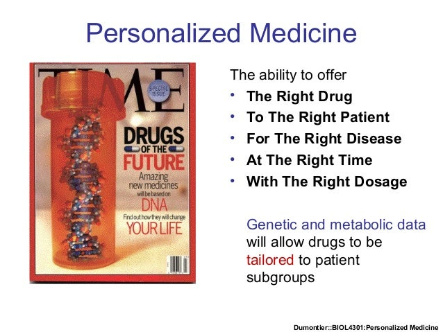 Dumontier::BIOL4301:Personalized Medicine Personalized Medicine The ability to offer • The Right Drug • To The Right Patie...