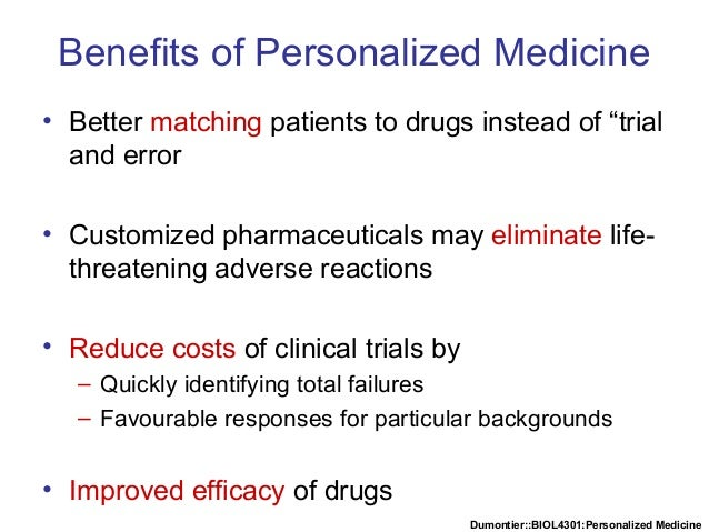 Dumontier::BIOL4301:Personalized Medicine Benefits of Personalized Medicine • Better matching patients to drugs instead of...