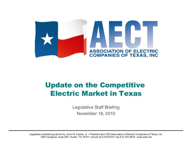 Update on the Competitive Electric Market in Texas Legislative Staff Briefing November 18, 2010 Legislative advertising pai...