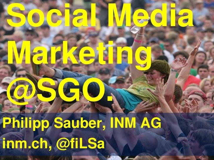 Social Media Marketing @SGO.<br />Philipp Sauber, INM AG<br />inm.ch, @fiLSa<br />
