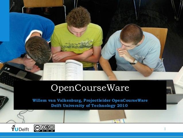 | OpenCourseWare Willem van Valkenburg, Projectleider OpenCourseWare Delft University of Technology 2010