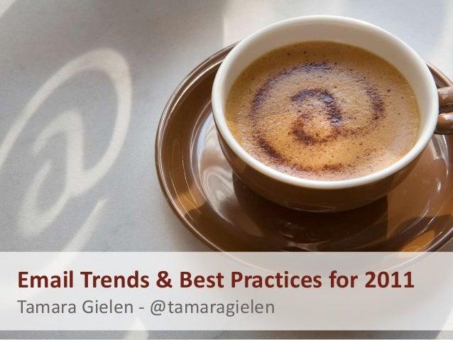 Email Trends & Best Practices for 2011 Tamara Gielen - @tamaragielen