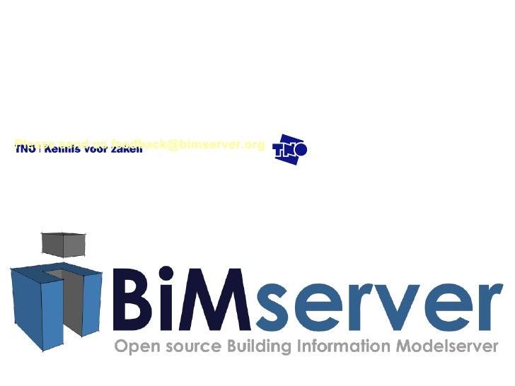 Please send us feedback@bimserver.org <ul><li>BIMserver.org </li></ul>