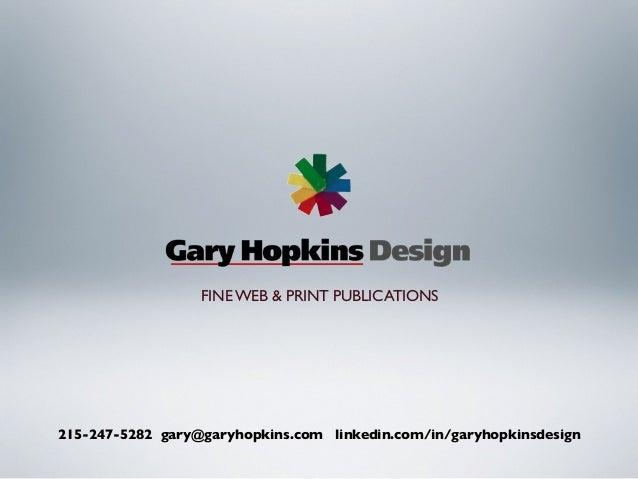215-247-5282 gary@garyhopkins.com linkedin.com/in/garyhopkinsdesign FINE WEB & PRINT PUBLICATIONS